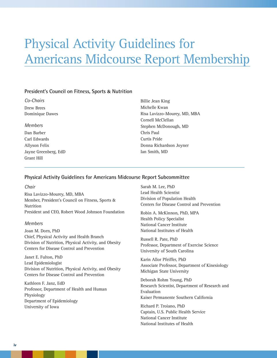 Physical Activity Guidelines for Americans Midcourse Report Subcommittee Chair Risa Lavizzo-Mourey, MD, MBA Member, President s Council on Fitness, Sports & Nutrition President and CEO, Robert Wood