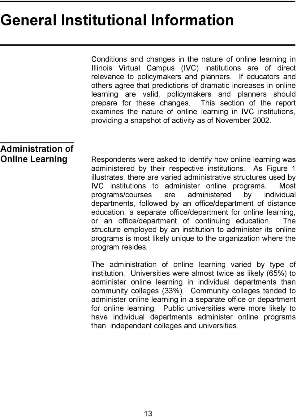 This section of the report examines the nature of online learning in IVC institutions, providing a snapshot of activity as of November 2002.