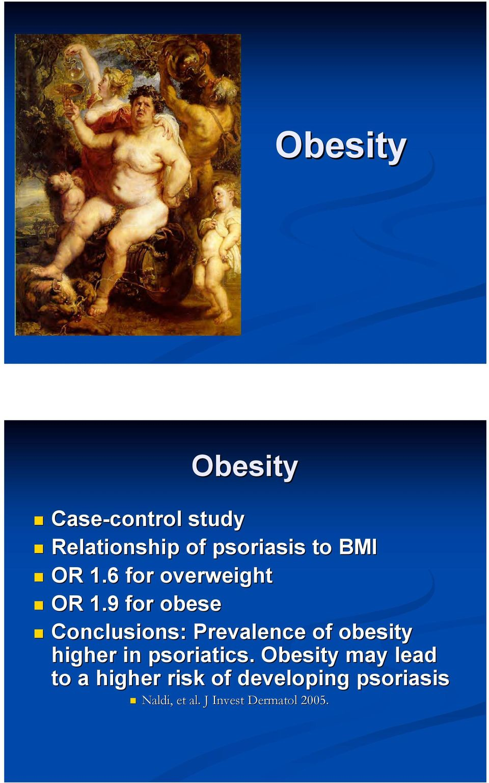 Conclusions: Prevalence of obesity higher in psoriatics.