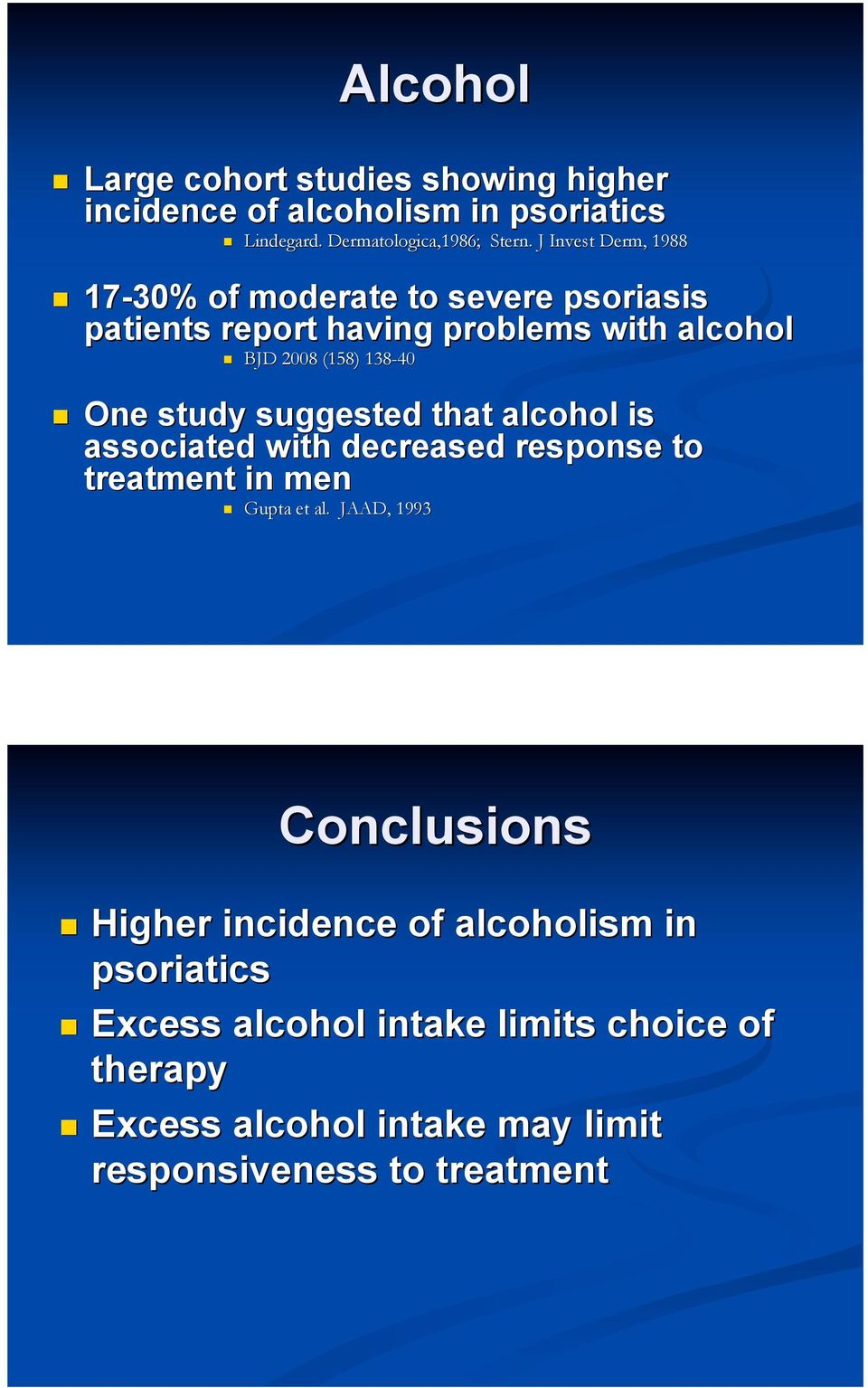 One study suggested that alcohol is associated with decreased response to treatment in men! Gupta et al. JAAD, 1993 Conclusions!