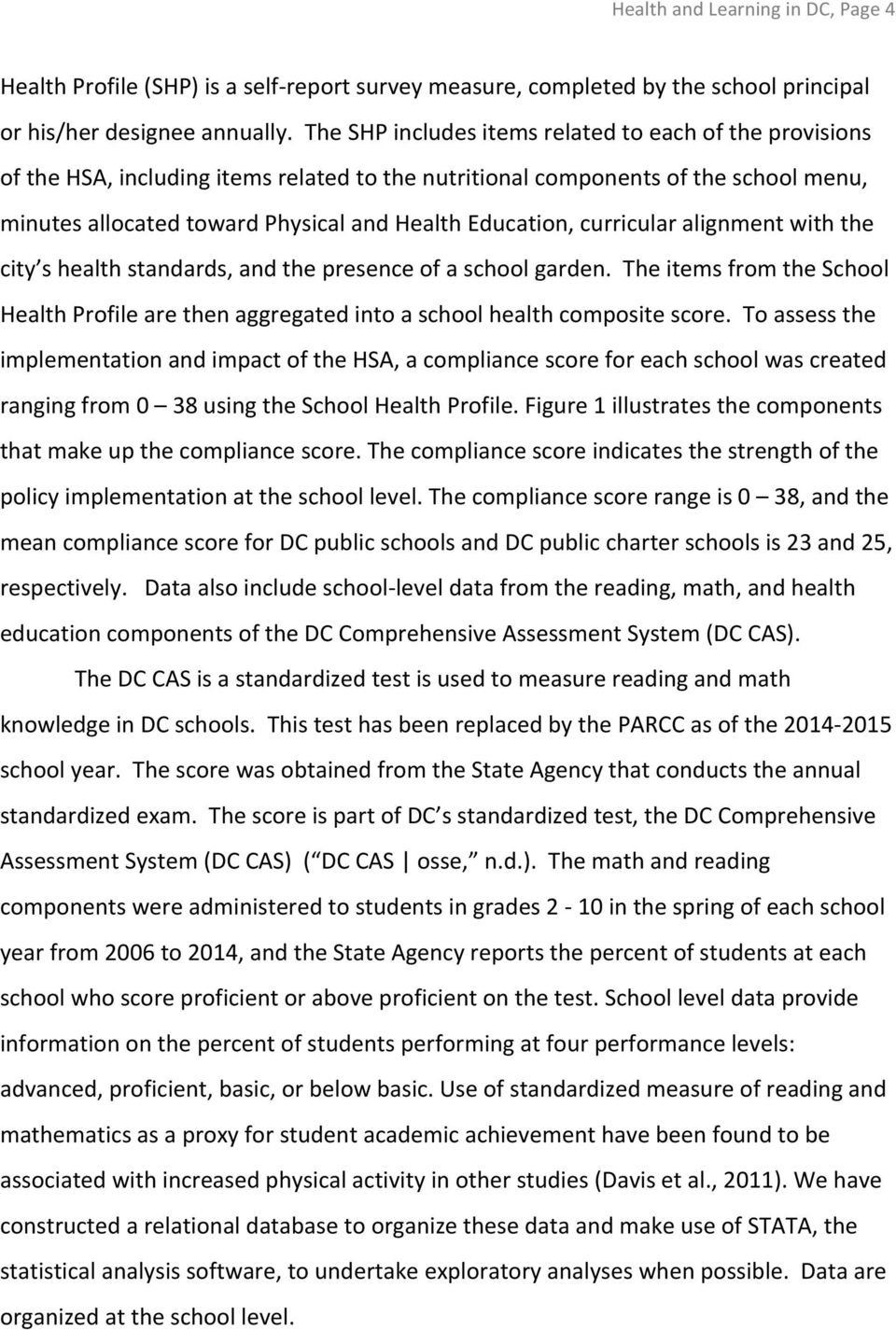 curricular alignment with the city s health standards, and the presence of a school garden. The items from the School Health Profile are then aggregated into a school health composite score.