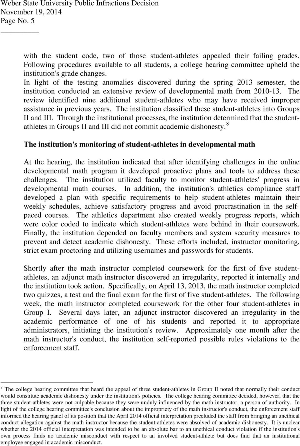 In light of the testing anomalies discovered during the spring 2013 semester, the institution conducted an extensive review of developmental math from 2010-13.