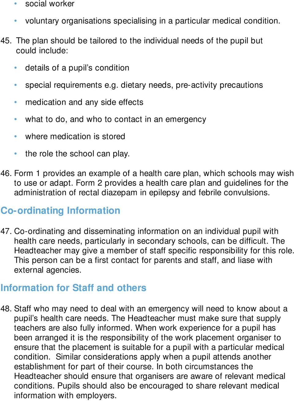 dietary needs, pre-activity precautions medication and any side effects what to do, and who to contact in an emergency where medication is stored the role the school can play. 46.