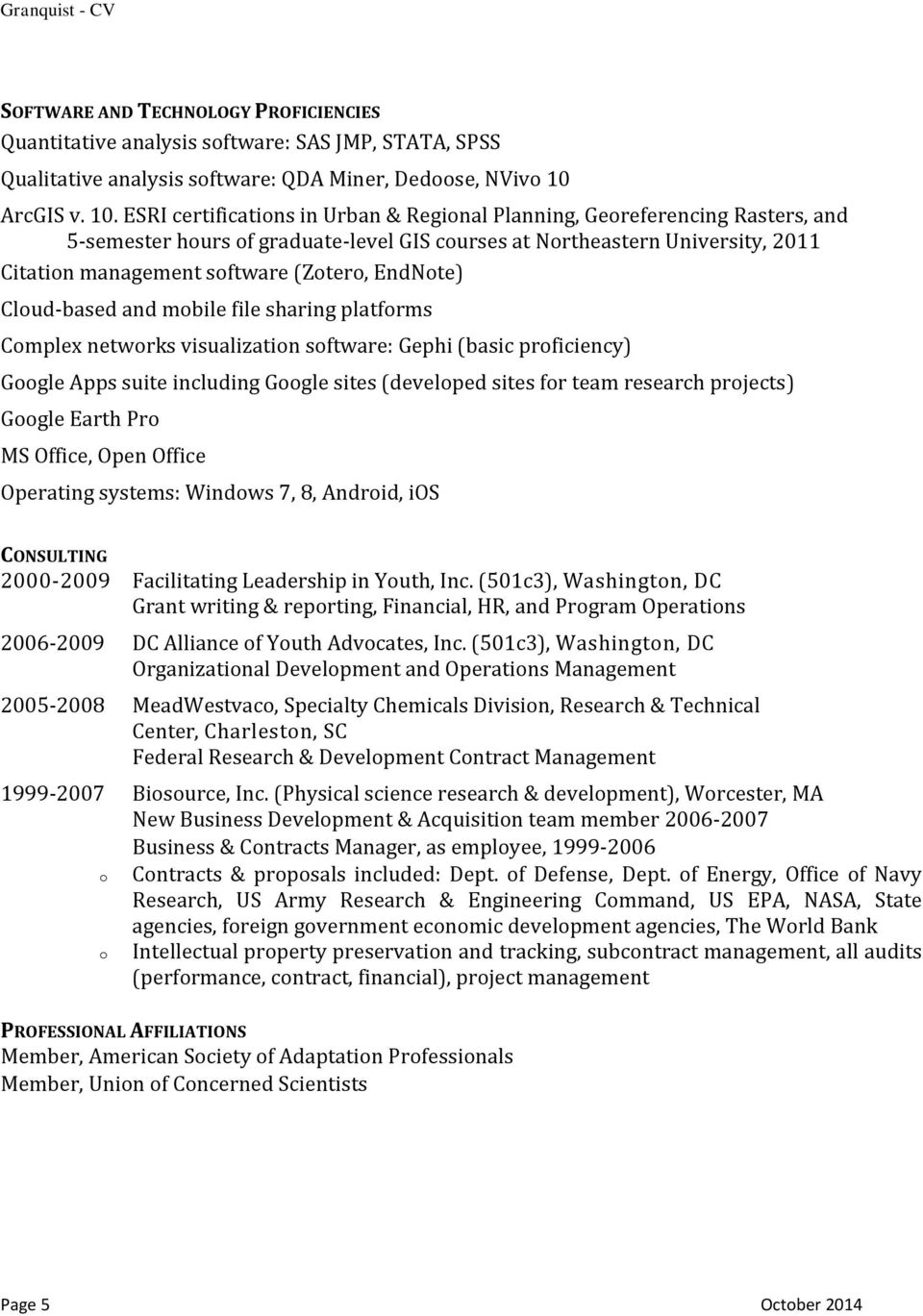 ESRI certifications in Urban & Regional Planning, Georeferencing Rasters, and 5-semester hours of graduate-level GIS courses at Northeastern University, 2011 Citation management software (Zotero,