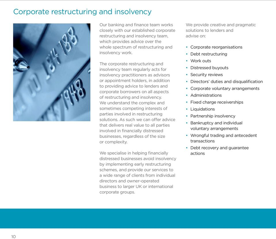 The corporate restructuring and insolvency team regularly acts for insolvency practitioners as advisors or appointment holders, in addition to providing advice to lenders and corporate borrowers on