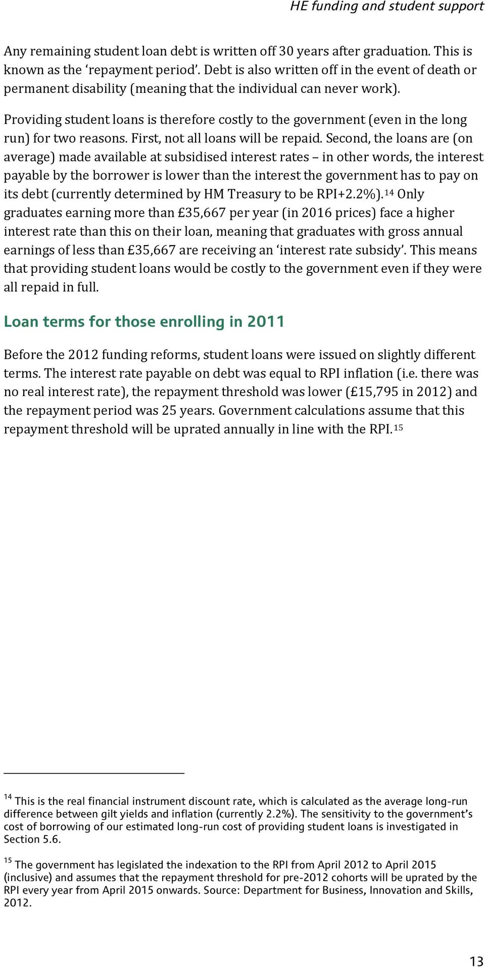 Providing student loans is therefore costly to the government (even in the long run) for two reasons. First, not all loans will be repaid.