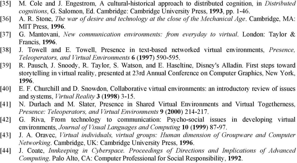 London: Taylor & Francis, 1996. [38] J. Towell and E. Towell, Presence in text-based networked virtual environments, Presence, Teleoperators, and Virtual Environments 6 (1997) 590-595. [39] R.