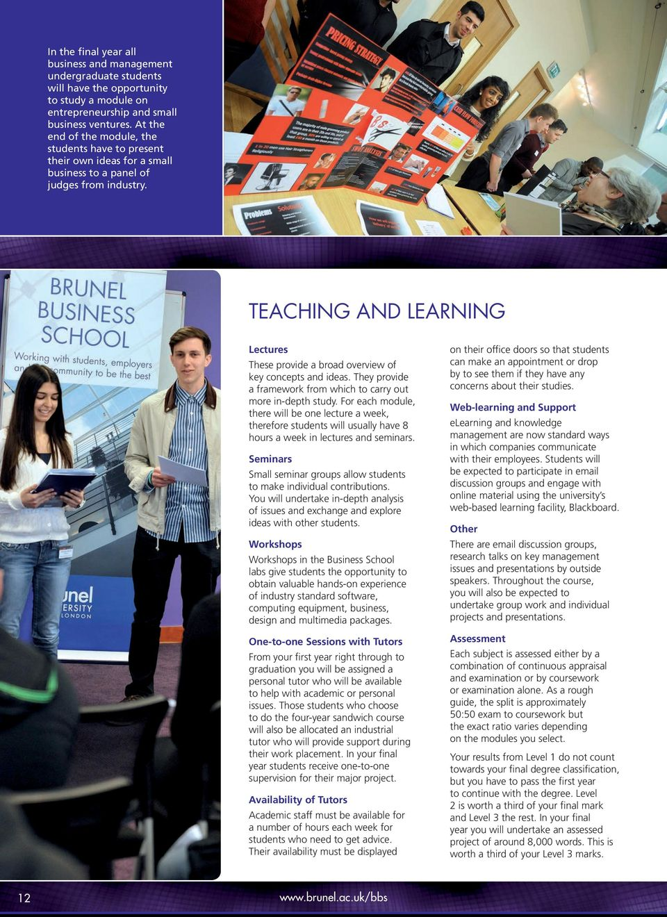 TEACHING AND LEARNING Lectures These provide a broad overview of key concepts and ideas. They provide a framework from which to carry out more in-depth study.