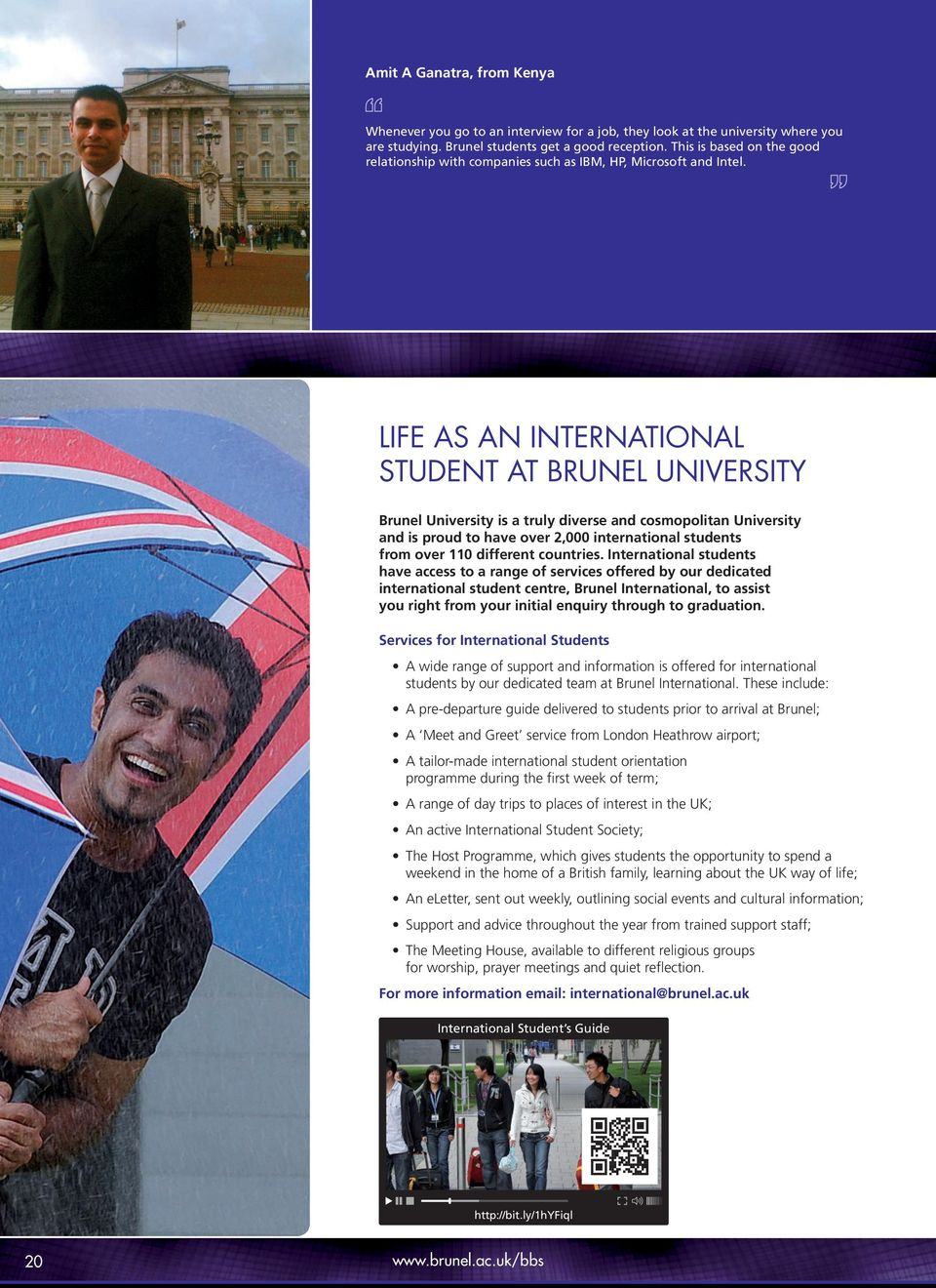 LIFE AS AN INTERNATIONAL STUDENT AT BRUNEL UNIVERSITY Brunel University is a truly diverse and cosmopolitan University and is proud to have over 2,000 international students from over 110 different