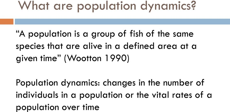 alive in a defined area at a given time (Wootton 1990) Population