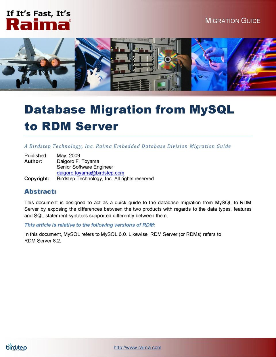 All rights reserved Abstract: This document is designed to act as a quick guide to the database migration from MySQL to RDM Server by exposing the differences between the two