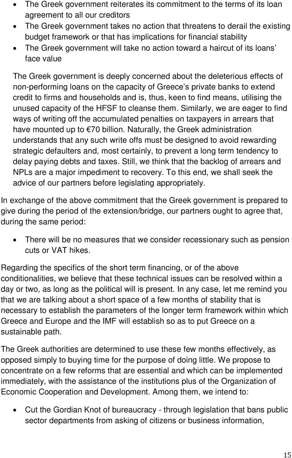 of non-performing loans on the capacity of Greece s private banks to extend credit to firms and households and is, thus, keen to find means, utilising the unused capacity of the HFSF to cleanse them.