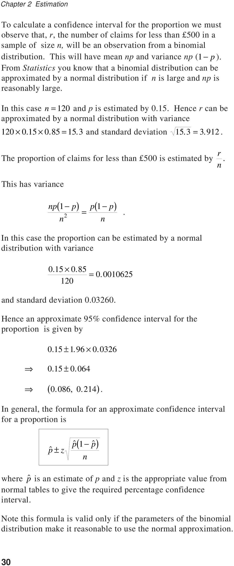 In this case n = 120 and p is estimated by 0.15. Hence r can be approximated by a normal distribution with variance 120 0.15 0.85 = 15.3 and standard deviation 15.3 = 3.912.