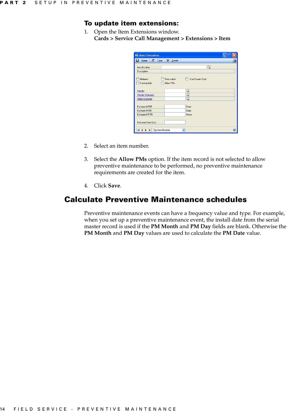 Calculate Preventive Maintenance schedules Preventive maintenance events can have a frequency value and type.