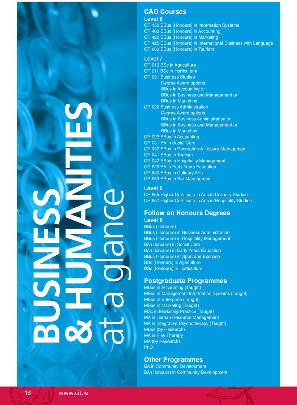 BBus in Business and Management or BBus in Marketing CR 022 Business Administration Degree Award options: BBus in Business Administration or BBus in Business and Management or BBus in Marketing CR