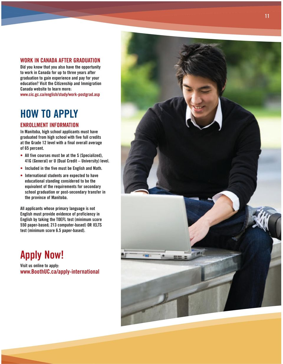 asp HOW TO APPLY ENROLLMENT INFORMATION In Manitoba, high school applicants must have graduated from high school with five full credits at the Grade 12 level with a final overall average of 65