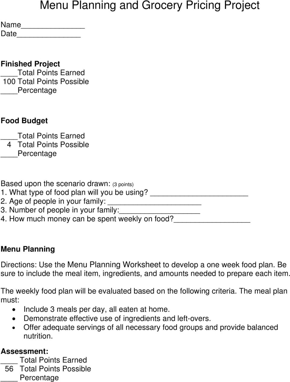 Menu Planning Directions: Use the Menu Planning Worksheet to develop a one week food plan. Be sure to include the meal item, ingredients, and amounts needed to prepare each item.
