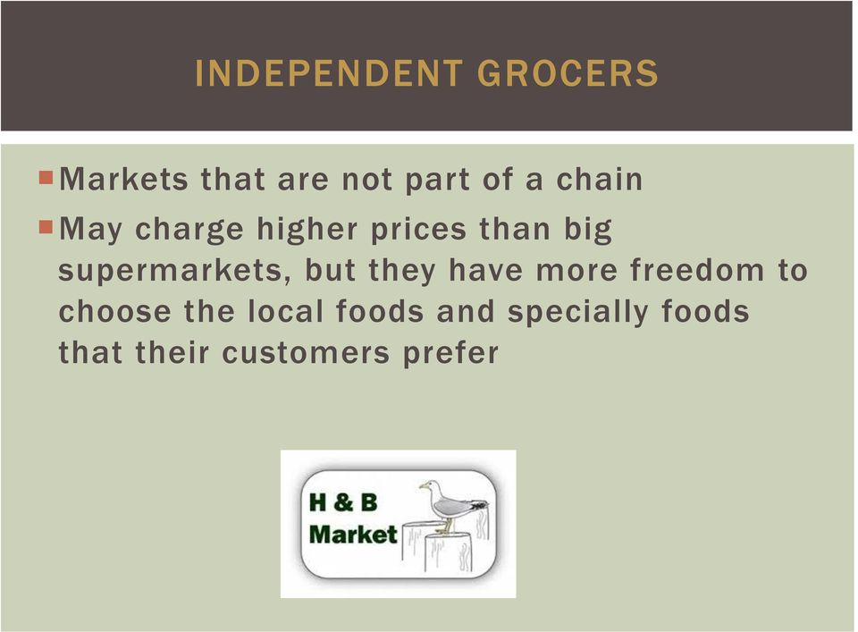 supermarkets, but they have more freedom to choose