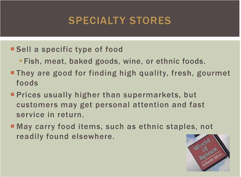 They are good for finding high quality, fresh, gourmet foods Prices usually higher