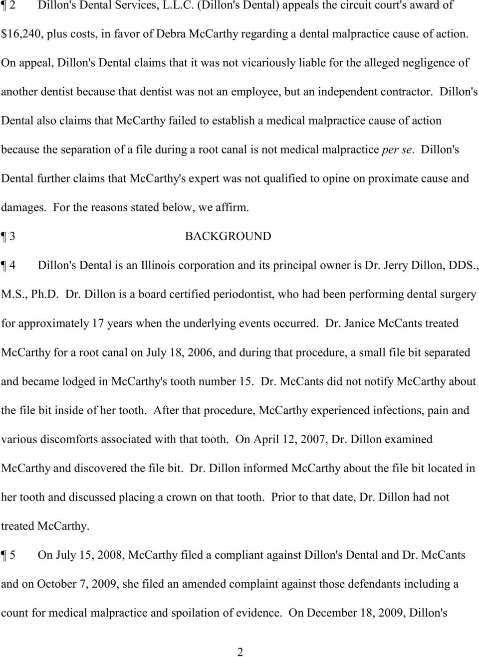 Dillon's Dental also claims that McCarthy failed to establish a medical malpractice cause of action because the separation of a file during a root canal is not medical malpractice per se.