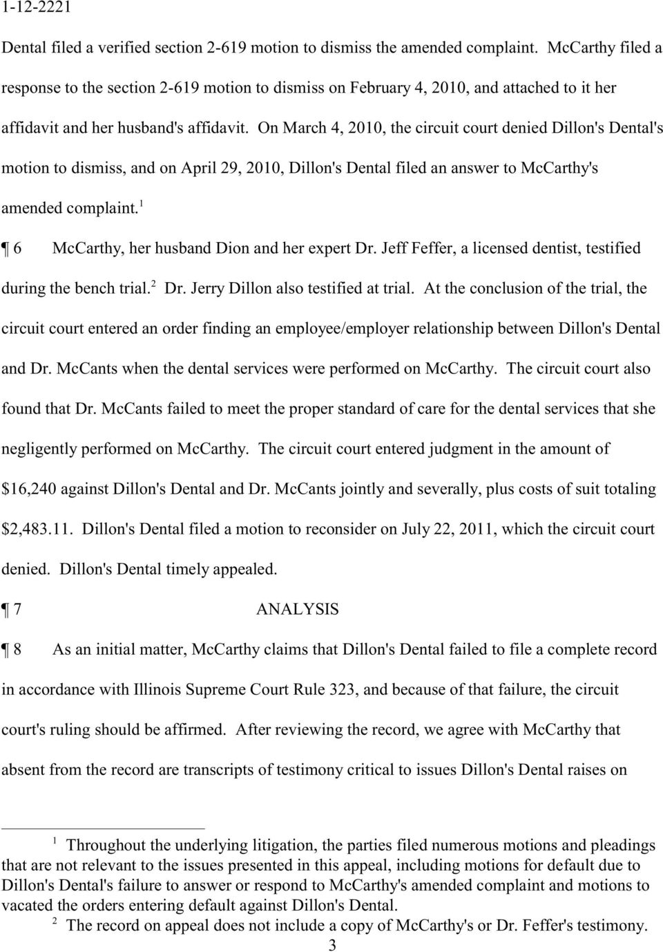 On March 4, 2010, the circuit court denied Dillon's Dental's motion to dismiss, and on April 29, 2010, Dillon's Dental filed an answer to McCarthy's 1 amended complaint.