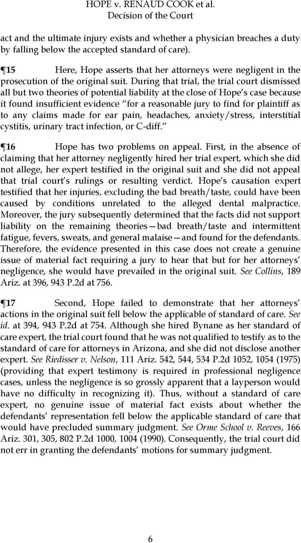 During that trial, the trial court dismissed all but two theories of potential liability at the close of Hope s case because it found insufficient evidence for a reasonable jury to find for plaintiff
