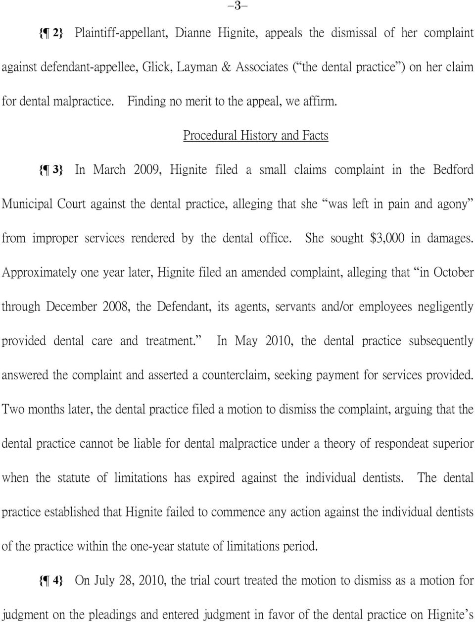 Procedural History and Facts { 3} In March 2009, Hignite filed a small claims complaint in the Bedford Municipal Court against the dental practice, alleging that she was left in pain and agony from
