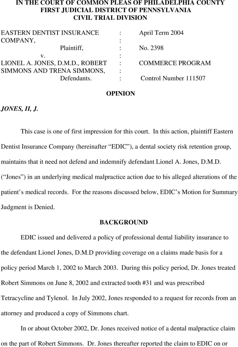 In this action, plaintiff Eastern Dentist Insurance Company (hereinafter EDIC ), a dental society risk retention group, maintains that it need not defend and indemnify defendant Lionel A. Jones, D.M.