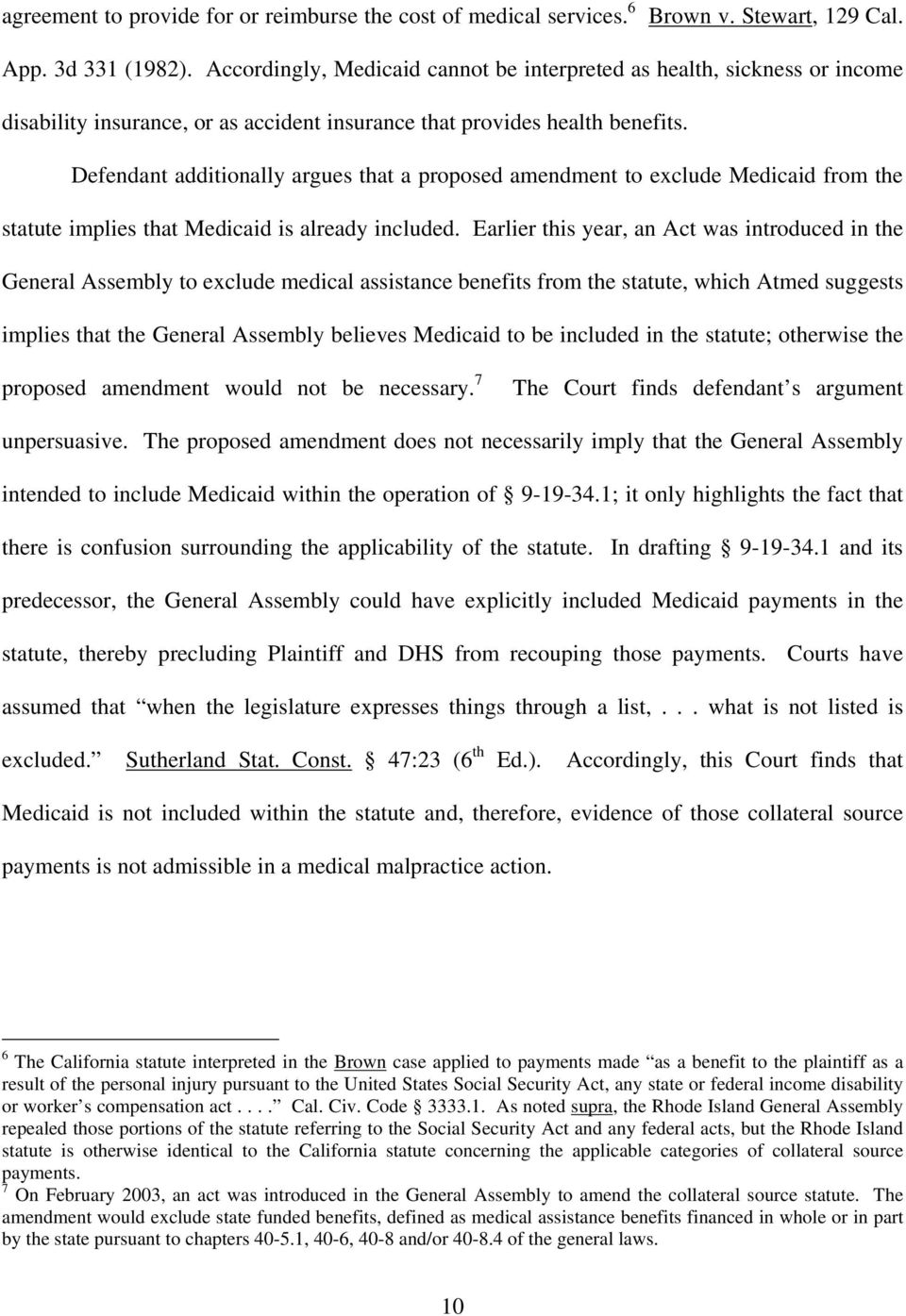 Defendant additionally argues that a proposed amendment to exclude Medicaid from the statute implies that Medicaid is already included.