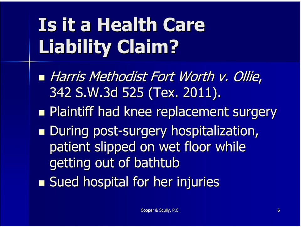 Plaintiff had knee replacement surgery During post-surgery surgery