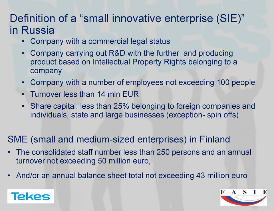 less than 25% belonging to foreign companies and individuals, state and large businesses (exception- spin offs) SME (small and medium-sized enterprises) in Finland