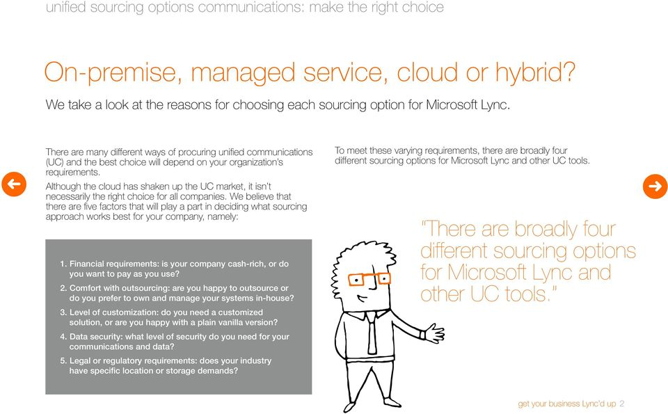 Although the cloud has shaken up the UC market, it isn t necessarily the right choice for all companies.