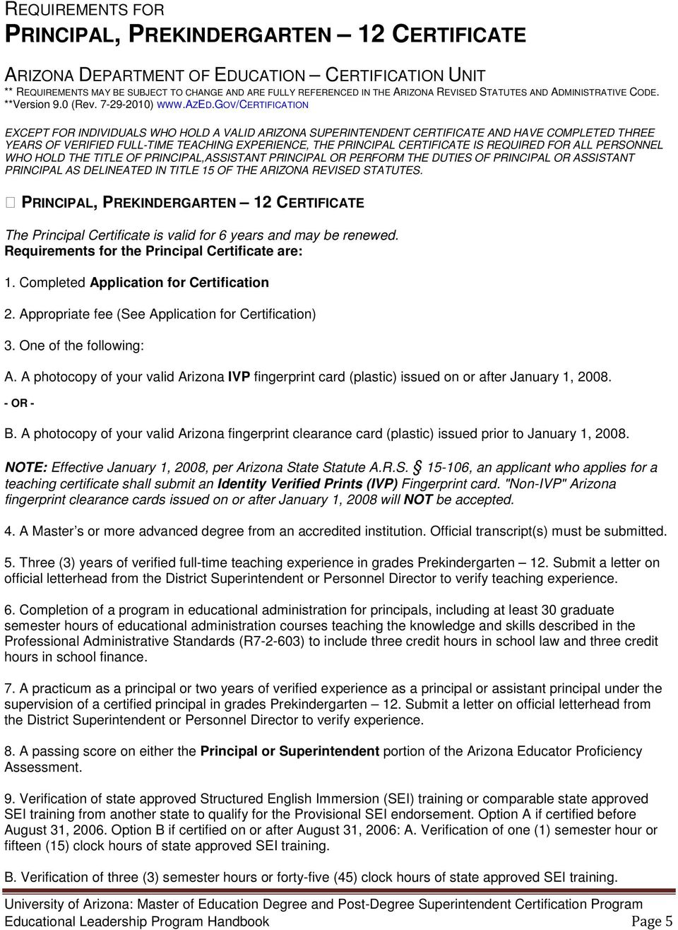 GOV/CERTIFICATION EXCEPT FOR INDIVIDUALS WHO HOLD A VALID ARIZONA SUPERINTENDENT CERTIFICATE AND HAVE COMPLETED THREE YEARS OF VERIFIED FULL-TIME TEACHING EXPERIENCE, THE PRINCIPAL CERTIFICATE IS