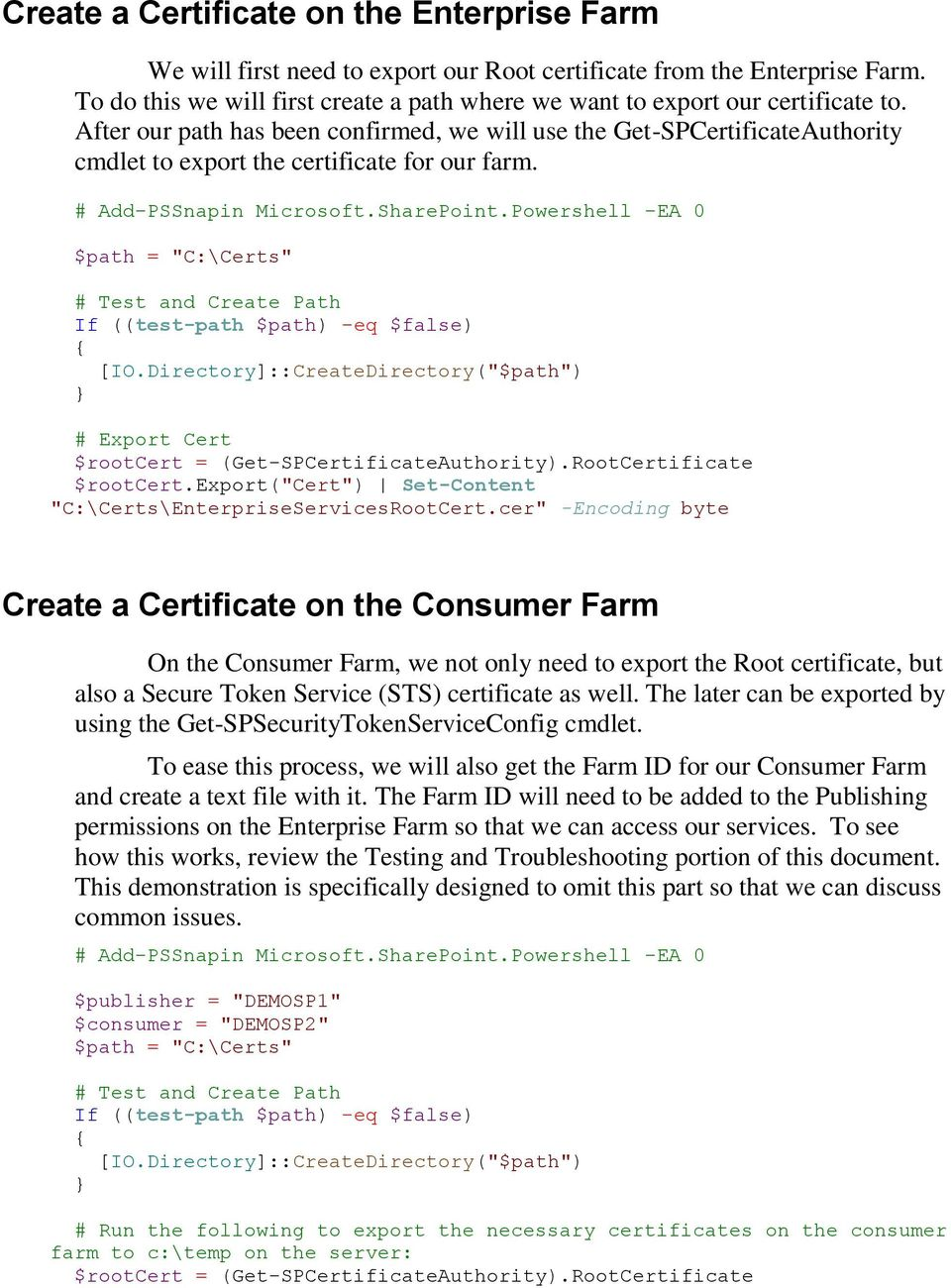 After our path has been confirmed, we will use the Get-SPCertificateAuthority cmdlet to export the certificate for our farm. # Add-PSSnapin Microsoft.SharePoint.