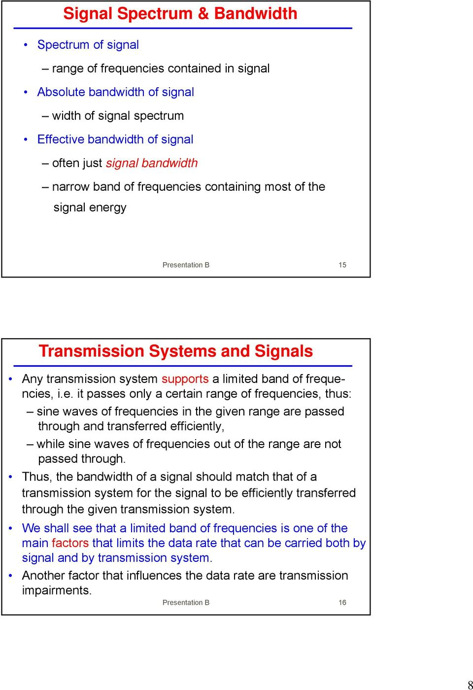uencies containing most of the signal energy Presentation B 15 Transmission Systems and Signals Any transmission system supports a limited band of frequencies, i.e. it passes only a certain range of