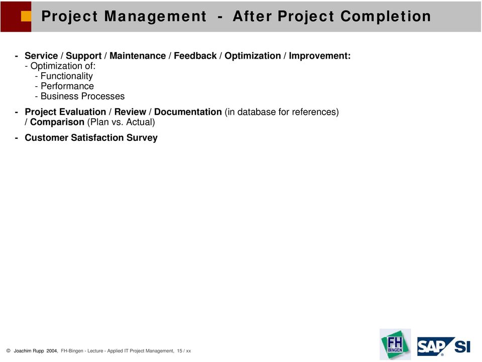 Project Evaluation / Review / Documentation (in database for references) / Comparison (Plan vs.