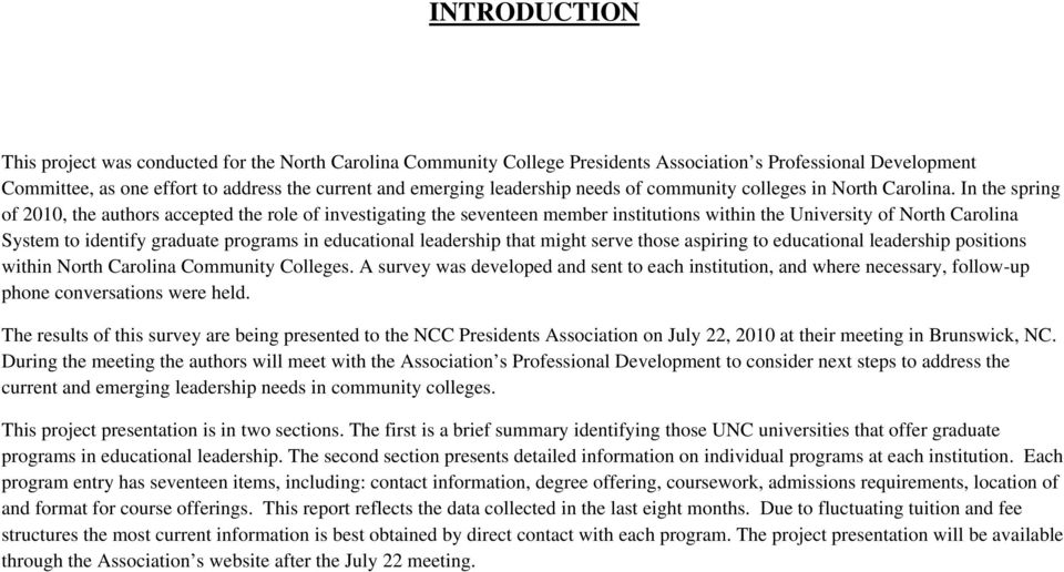 In the spring of 2010, the authors accepted the role of investigating the seventeen member institutions within the University of North Carolina System to identify graduate programs in educational