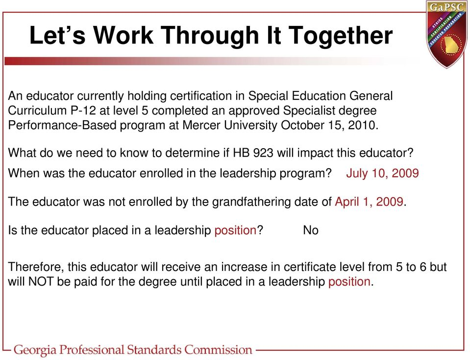 When was the educator enrolled in the leadership program? July 10, 2009 The educator was not enrolled by the grandfathering date of April 1, 2009.