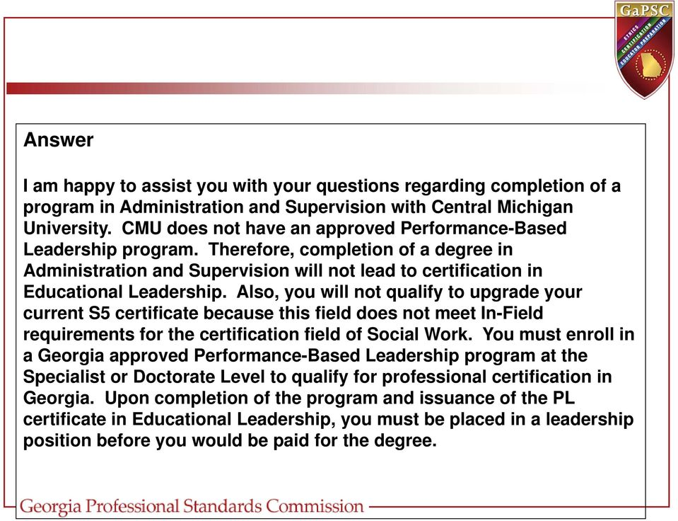 Also, you will not qualify to upgrade your current S5 certificate because this field does not meet In-Field requirements for the certification field of Social Work.