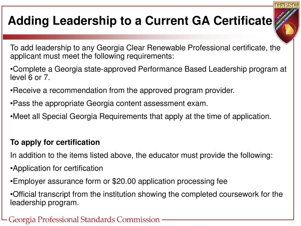 Pass the appropriate Georgia content assessment exam. Meet all Special Georgia Requirements that apply at the time of application.