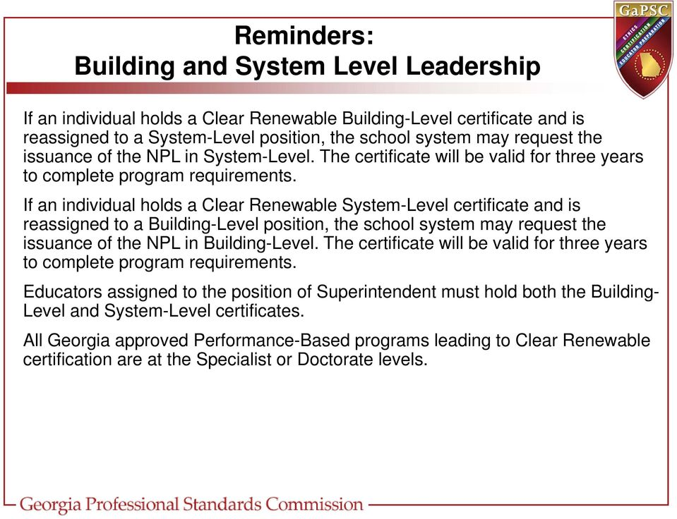 If an individual holds a Clear Renewable System-Level certificate and is reassigned to a Building-Level position, the school system may request the issuance of the NPL in Building-Level.