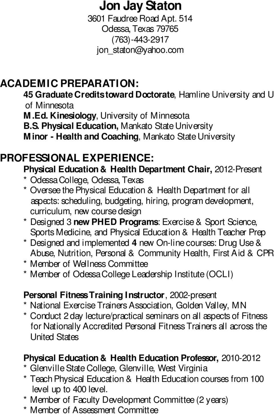 Physical Education, Mankato State University Minor - Health and Coaching, Mankato State University PROFESSIONAL EXPERIENCE: Physical Education & Health Department Chair, 2012-Present * Odessa