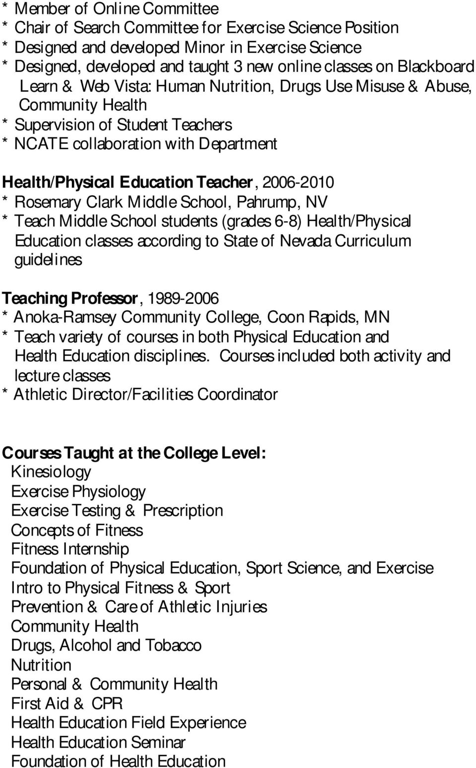 2006-2010 * Rosemary Clark Middle School, Pahrump, NV * Teach Middle School students (grades 6-8) Health/Physical Education classes according to State of Nevada Curriculum guidelines Teaching