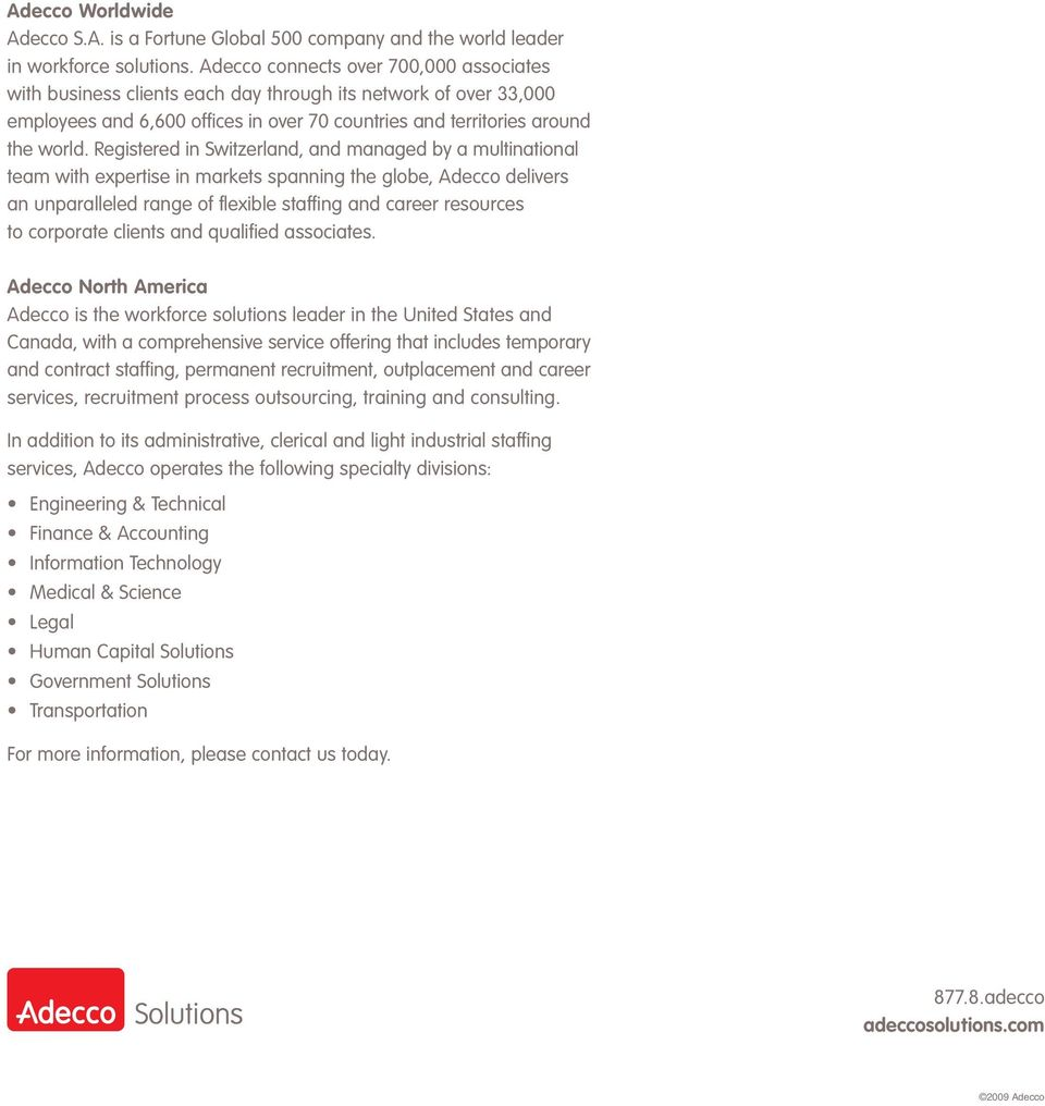 Registered in Switzerland, and managed by a multinational team with expertise in markets spanning the globe, Adecco delivers an unparalleled range of flexible staffing and career resources to