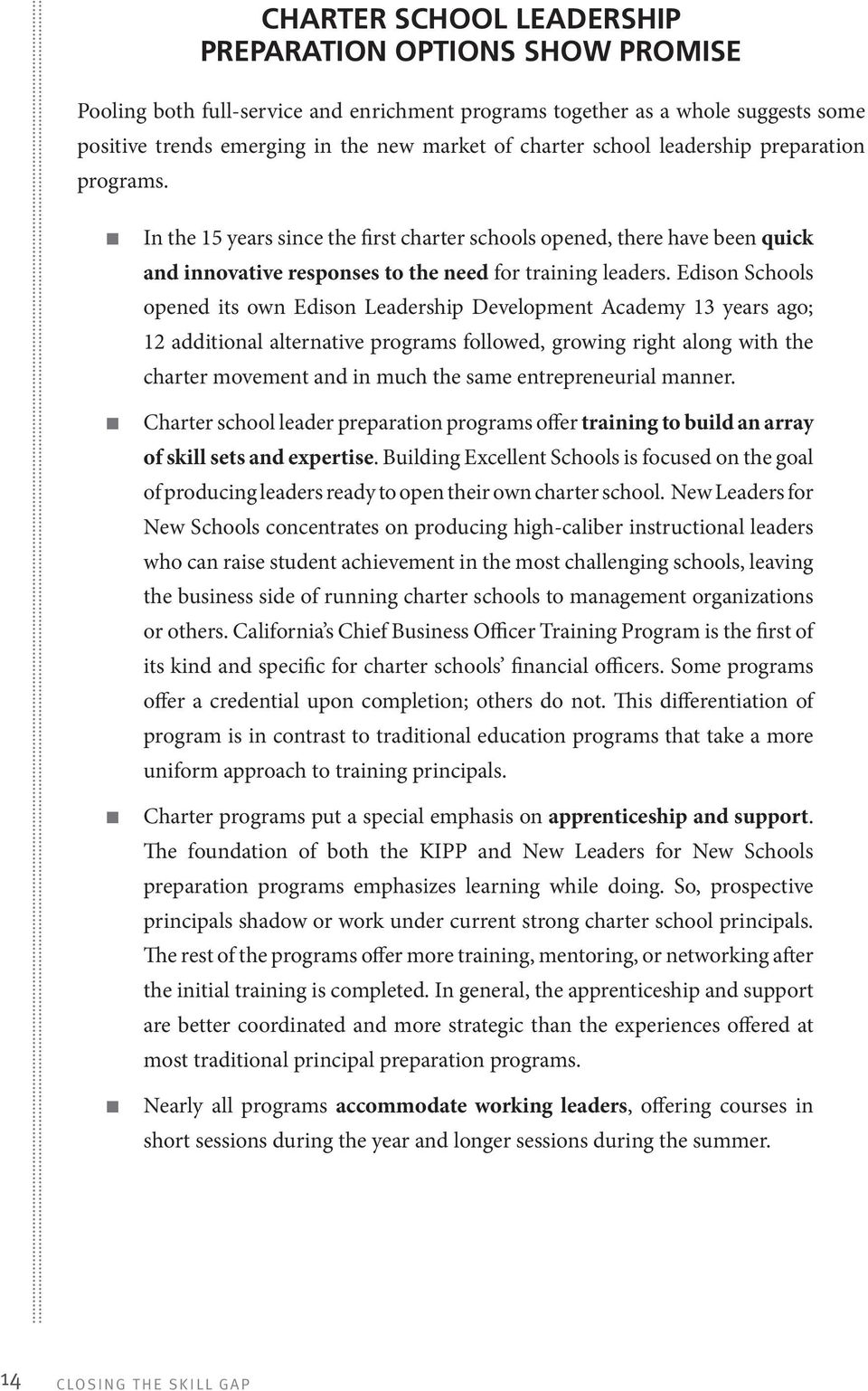 Edison Schools opened its own Edison Leadership Development Academy 13 years ago; 12 additional alternative programs followed, growing right along with the charter movement and in much the same