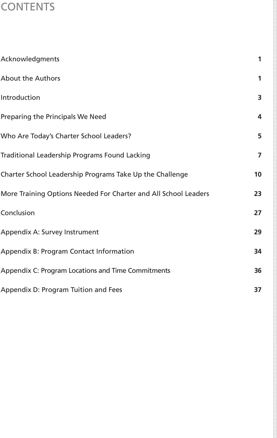 5 Traditional Leadership Programs Found Lacking 7 Charter School Leadership Programs Take Up the Challenge 10 More Training