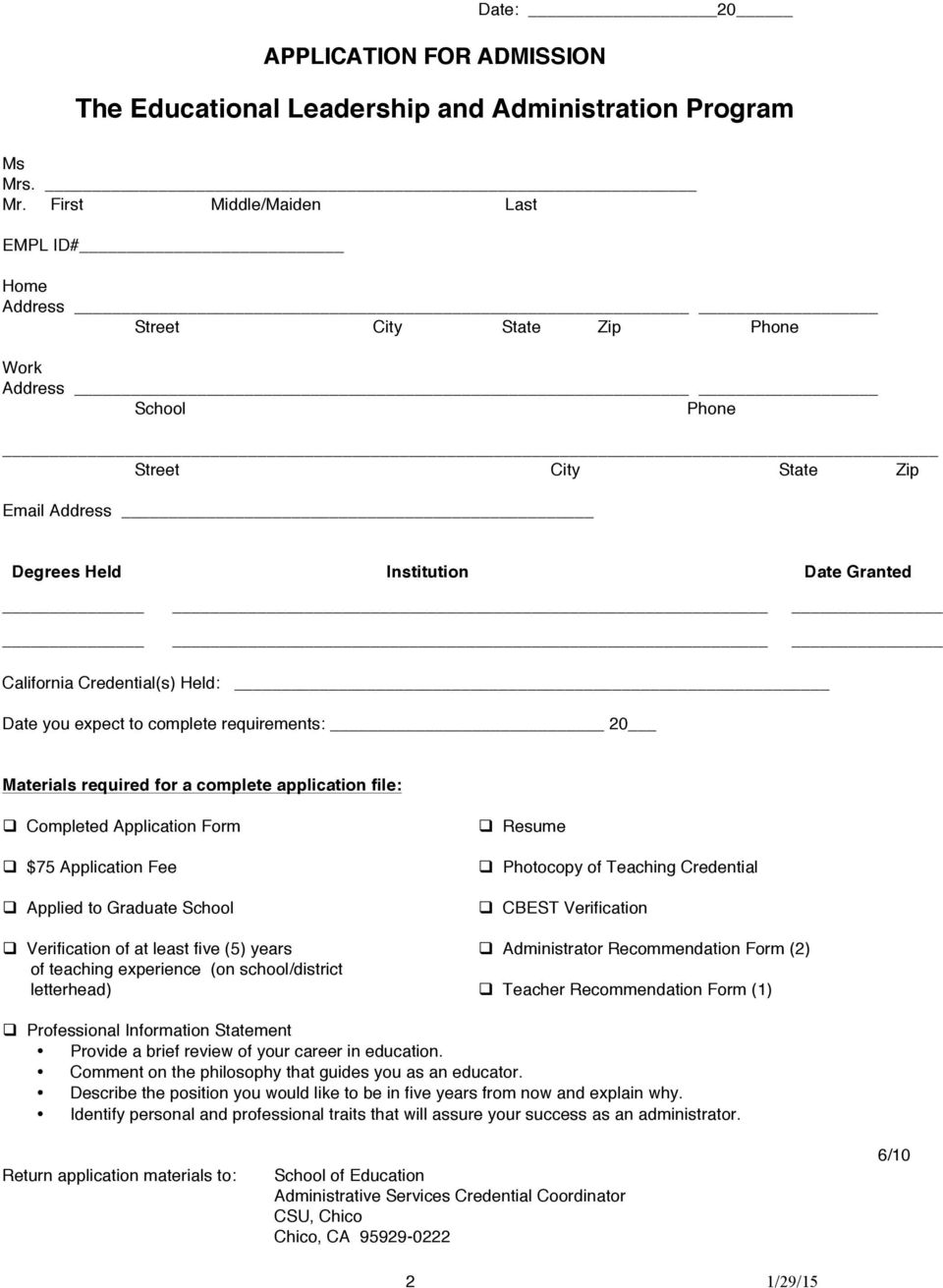 Credential(s) Held: Date you expect to complete requirements: 20 Materials required for a complete application file: Completed Application Form $75 Application Fee Applied to Graduate School Resume