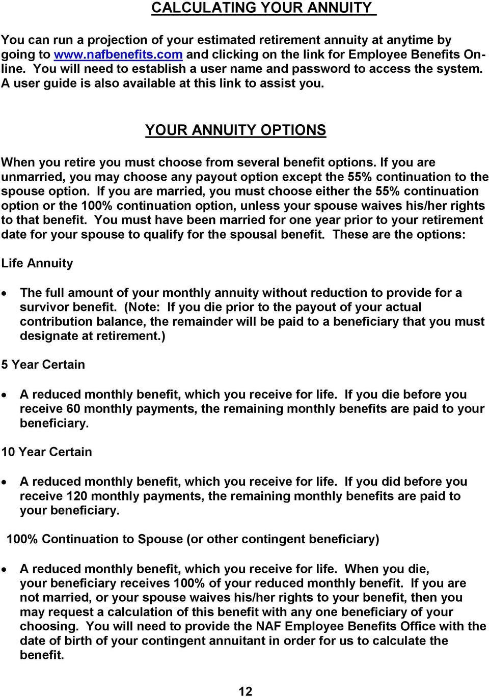 YOUR ANNUITY OPTIONS When you retire you must choose from several benefit options. If you are unmarried, you may choose any payout option except the 55% continuation to the spouse option.
