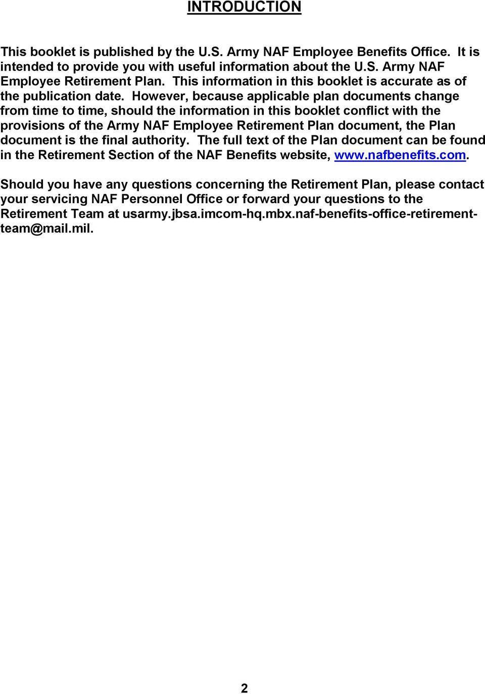 However, because applicable plan documents change from time to time, should the information in this booklet conflict with the provisions of the Army NAF Employee Retirement Plan document, the Plan