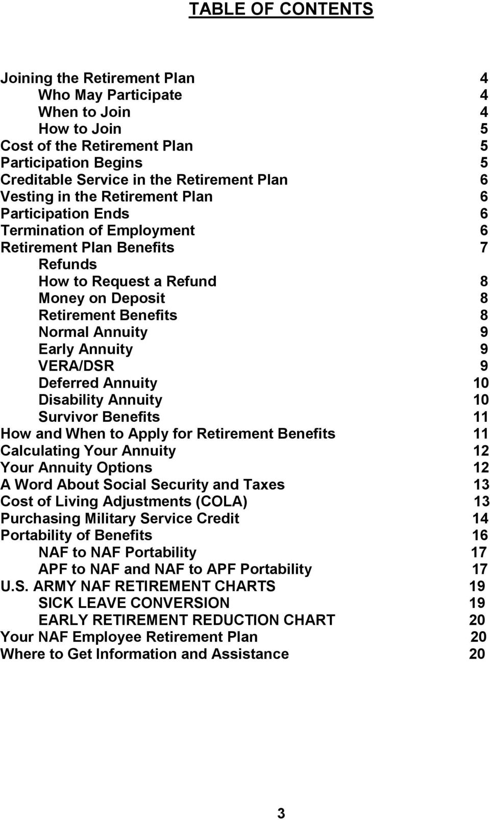 9 Early Annuity 9 VERA/DSR 9 Deferred Annuity 10 Disability Annuity 10 Survivor Benefits 11 How and When to Apply for Retirement Benefits 11 Calculating Your Annuity 12 Your Annuity Options 12 A Word